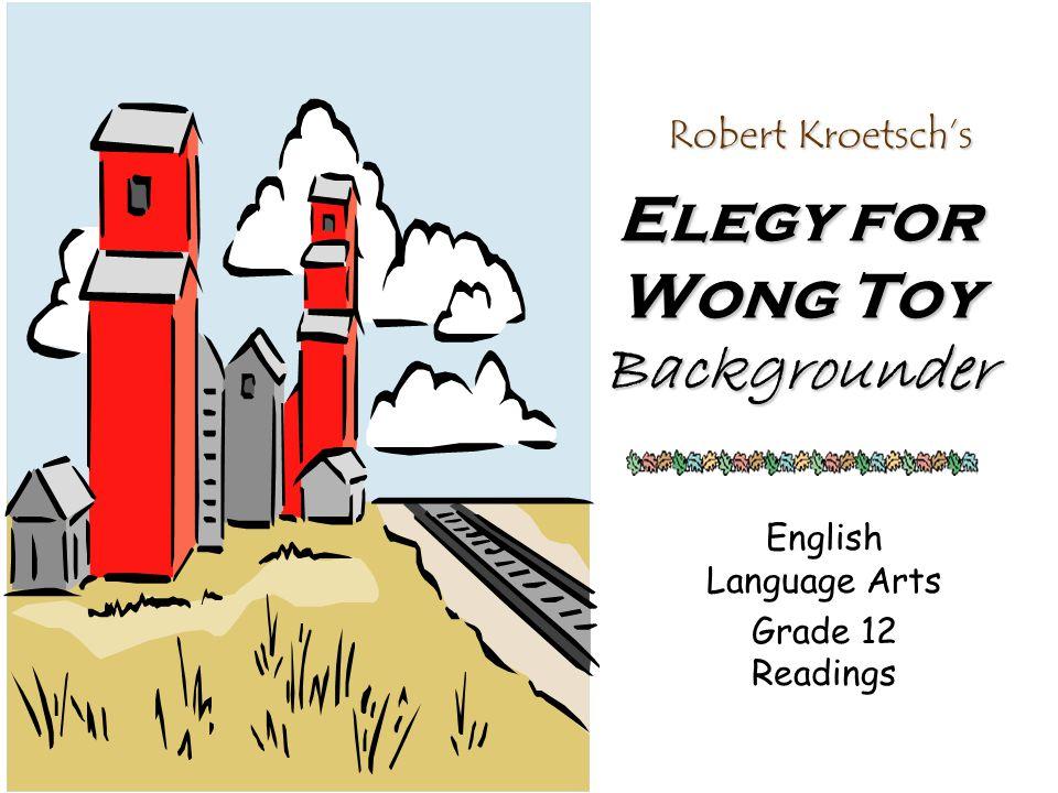 Elegy for Wong Toy Backgrounder English Language Arts Grade 12 Readings Robert Kroetsch's