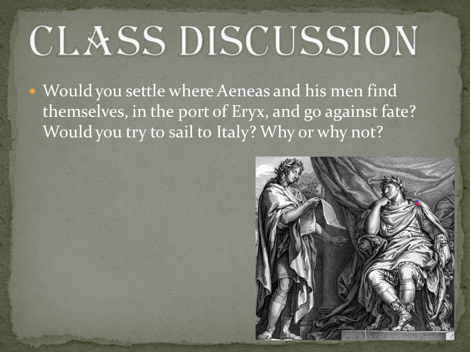Would you settle where Aeneas and his men find themselves, in the port of Eryx, and go against fate.