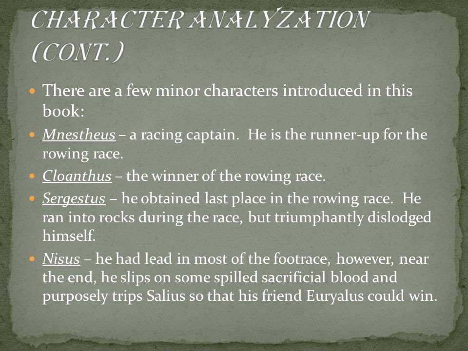 There are a few minor characters introduced in this book: Mnestheus – a racing captain.