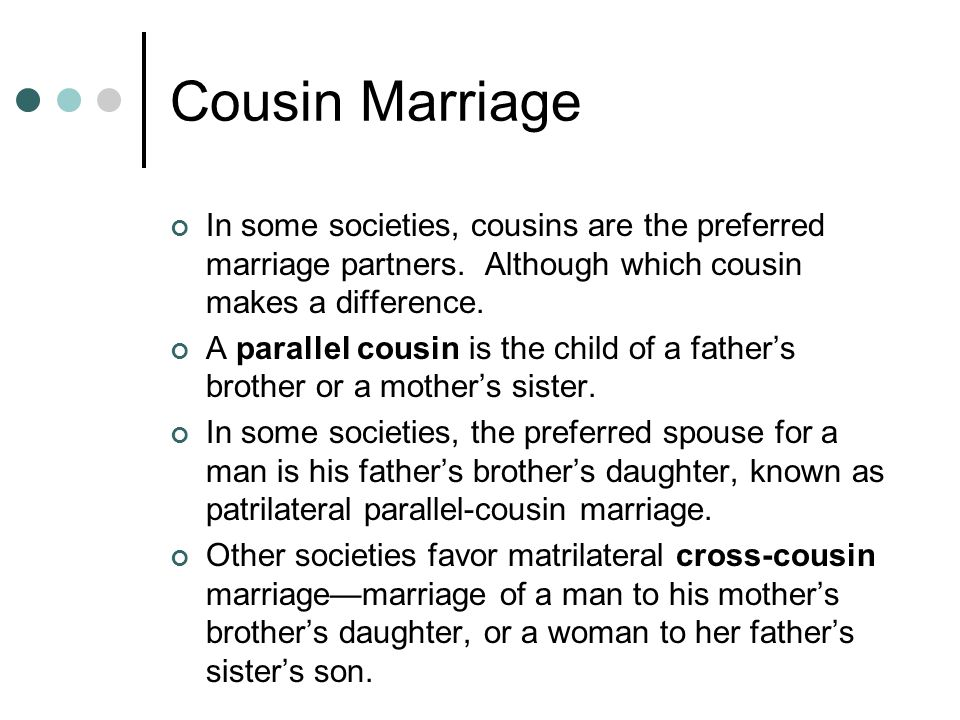 Cousin Marriage In some societies, cousins are the preferred marriage partners.