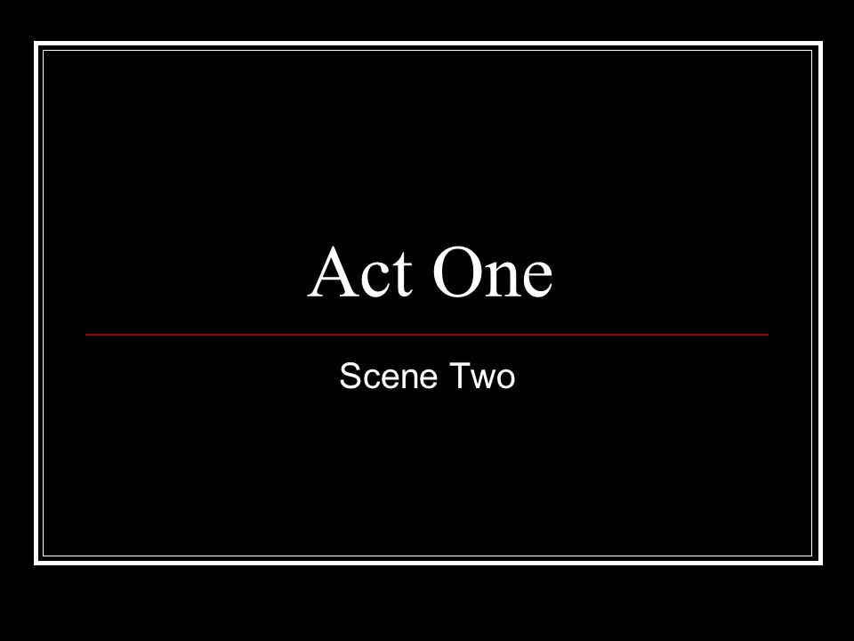 Act One Scene Two