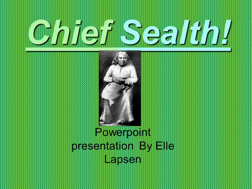 Chief Sealth! Powerpoint presentation By Elle Lapsen