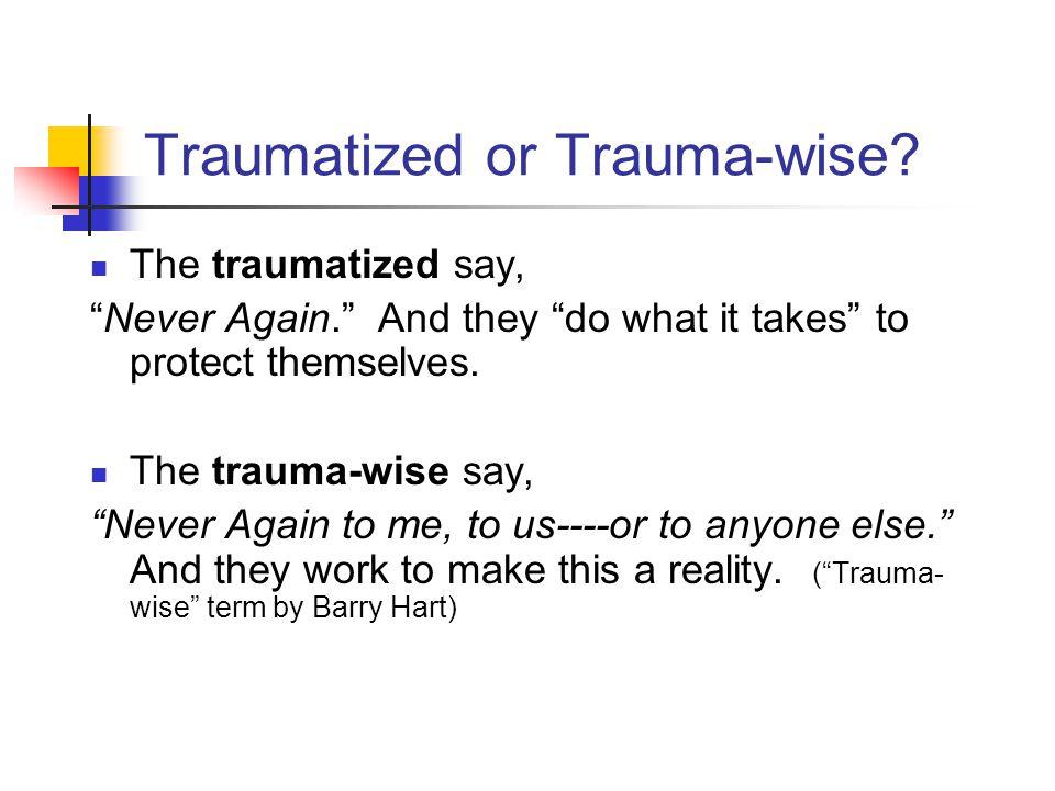 Traumatized or Trauma-wise.