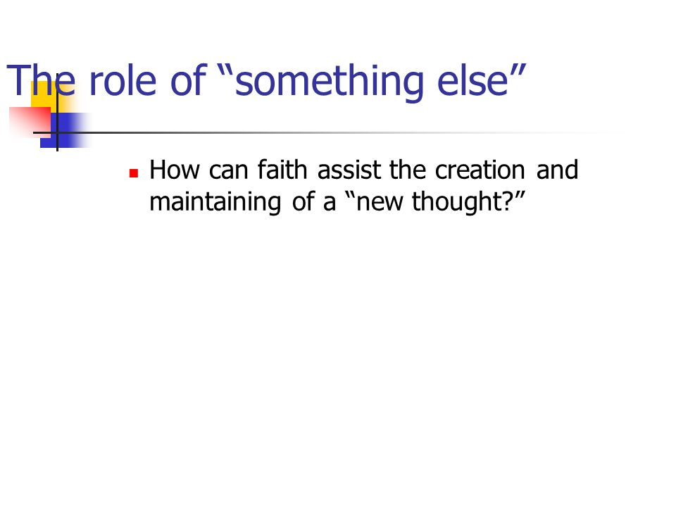 The role of something else How can faith assist the creation and maintaining of a new thought?