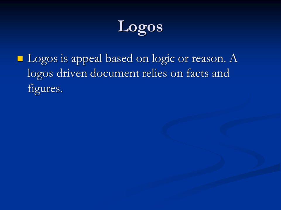 Logos Logos is appeal based on logic or reason.