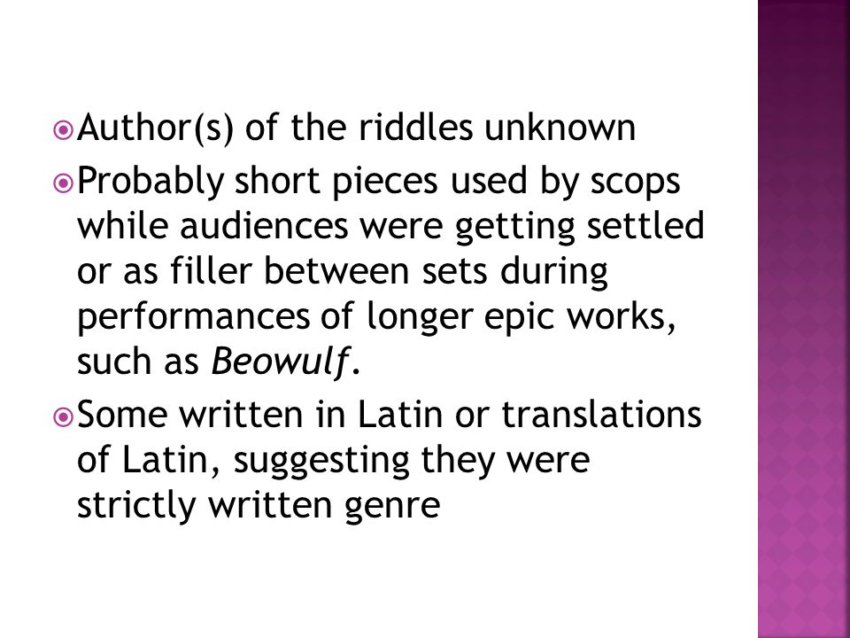  Author(s) of the riddles unknown  Probably short pieces used by scops while audiences were getting settled or as filler between sets during perform