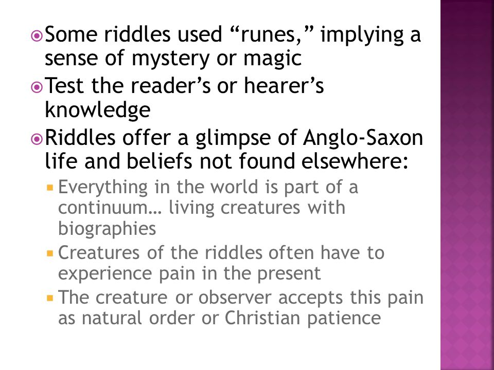 """ Some riddles used """"runes,"""" implying a sense of mystery or magic  Test the reader's or hearer's knowledge  Riddles offer a glimpse of Anglo-Saxon l"""