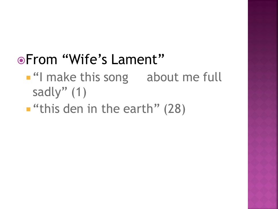 """ From """"Wife's Lament""""  """"I make this song about me full sadly"""" (1)  """"this den in the earth"""" (28)"""