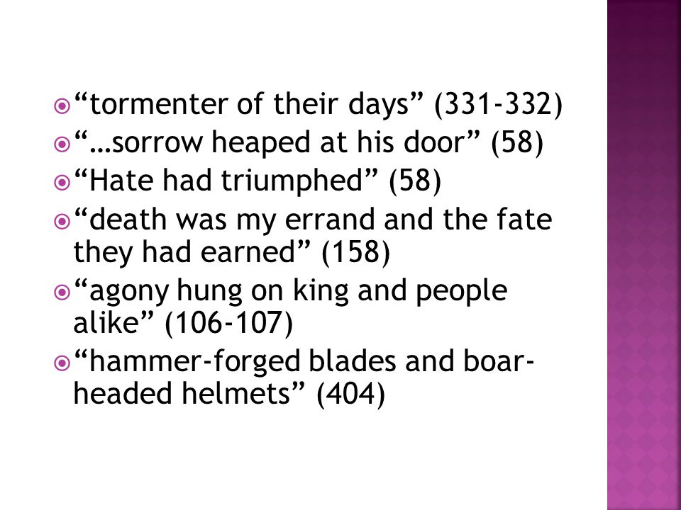 """ """"tormenter of their days"""" (331-332)  """"…sorrow heaped at his door"""" (58)  """"Hate had triumphed"""" (58)  """"death was my errand and the fate they had ear"""
