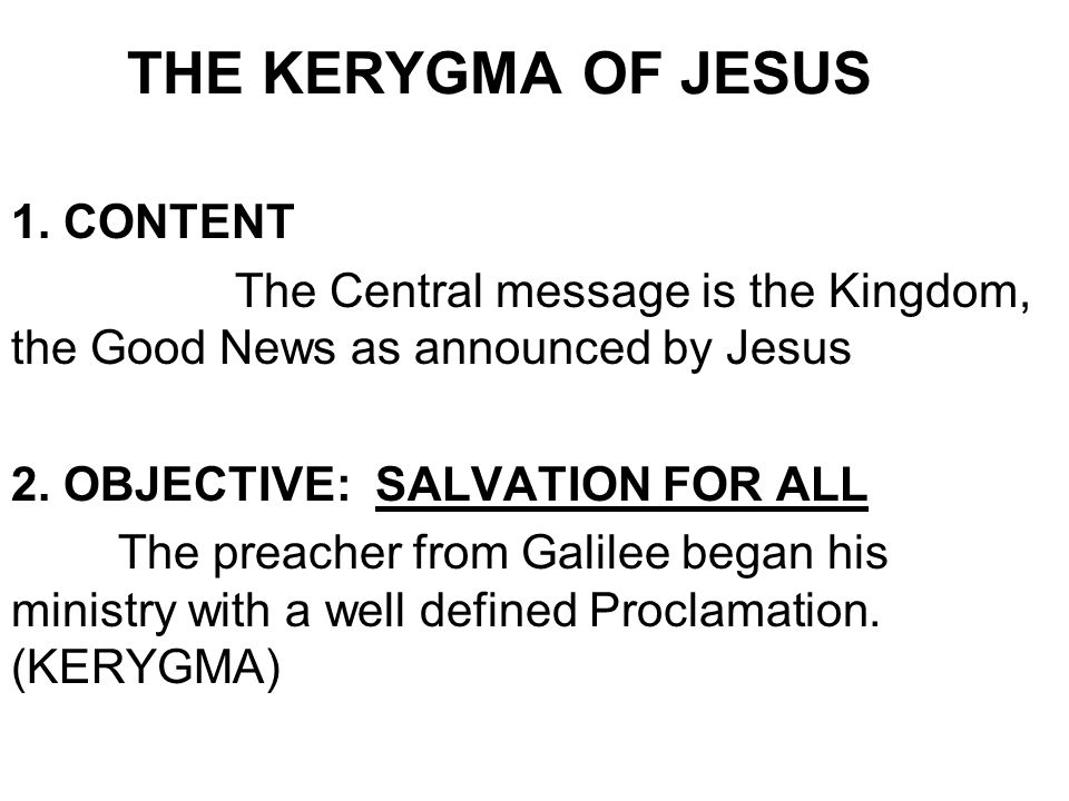1. CONTENT The Central message is the Kingdom, the Good News as announced by Jesus 2.