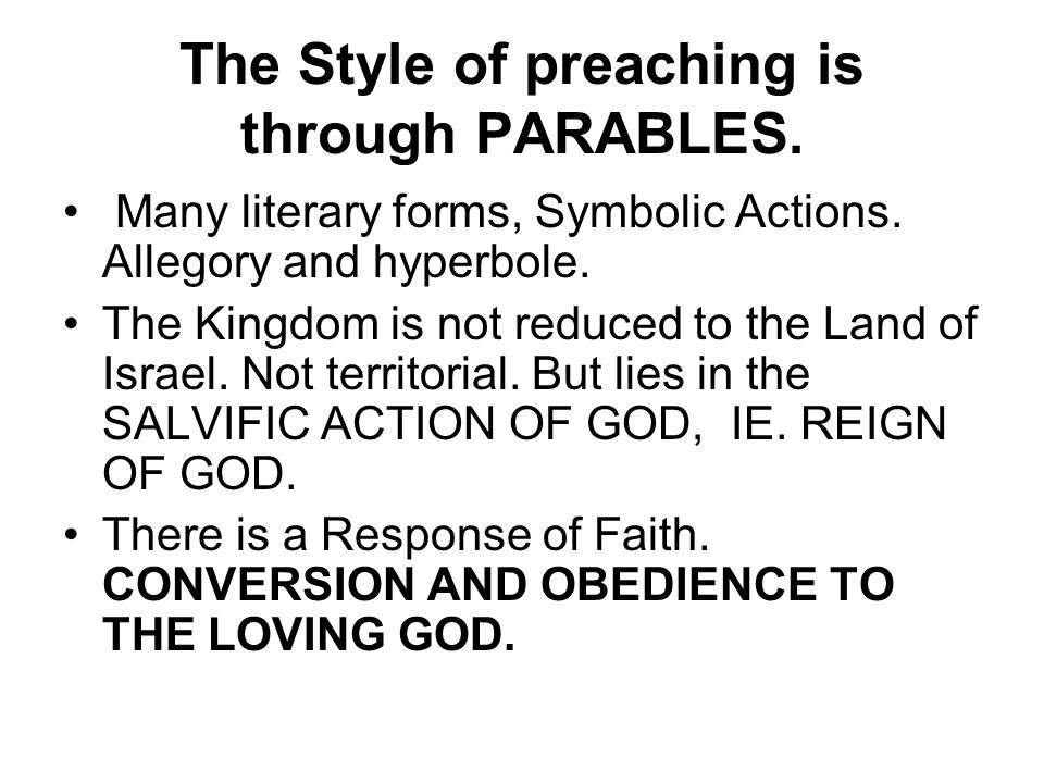 The Style of preaching is through PARABLES. Many literary forms, Symbolic Actions.