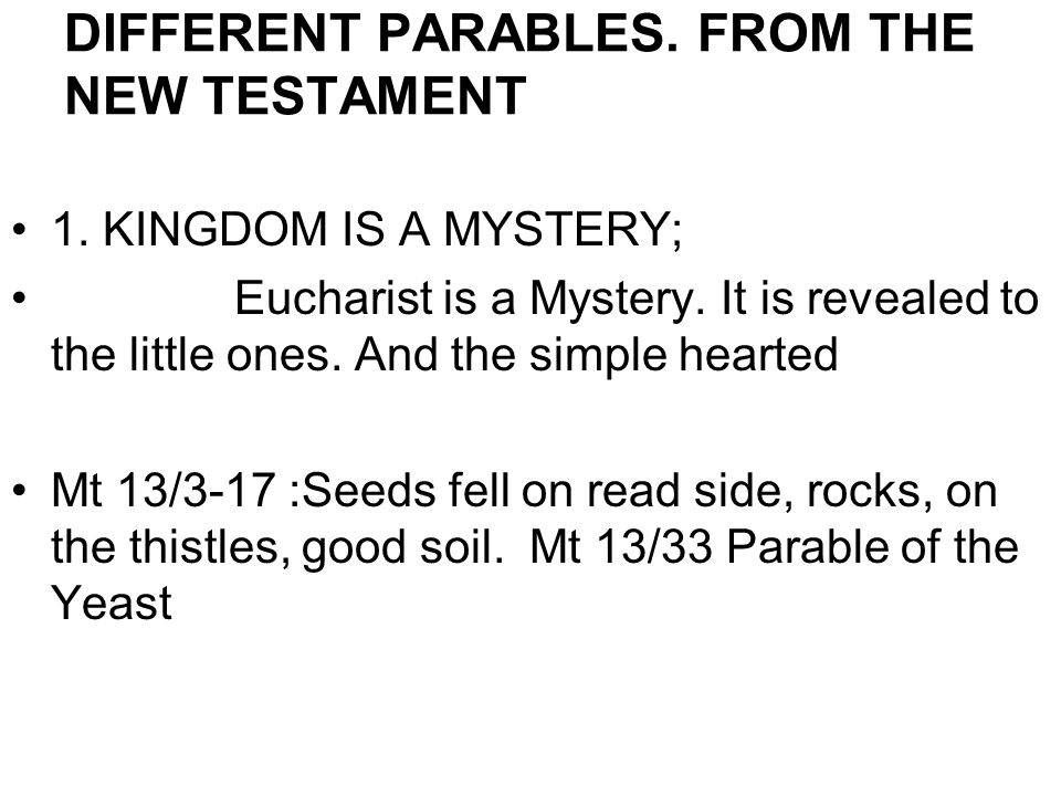 DIFFERENT PARABLES. FROM THE NEW TESTAMENT 1. KINGDOM IS A MYSTERY; Eucharist is a Mystery.