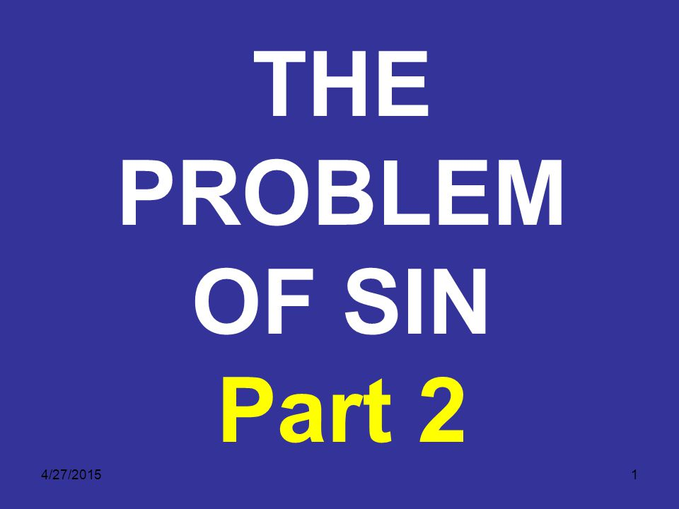 4/27/20151 THE PROBLEM OF SIN Part 2