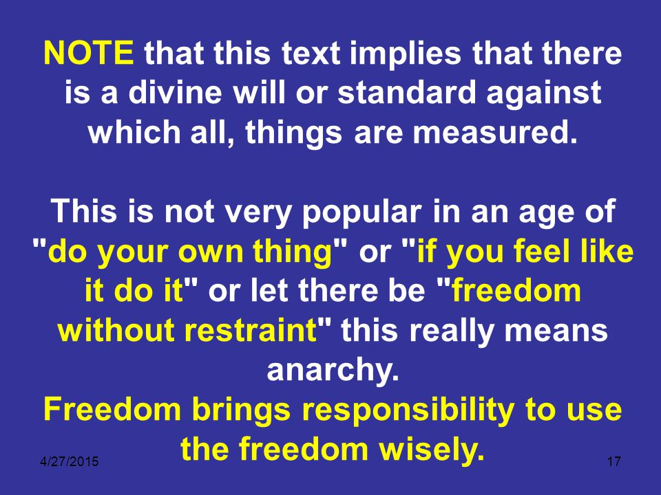 4/27/201517 NOTE that this text implies that there is a divine will or standard against which all, things are measured. This is not very popular in an