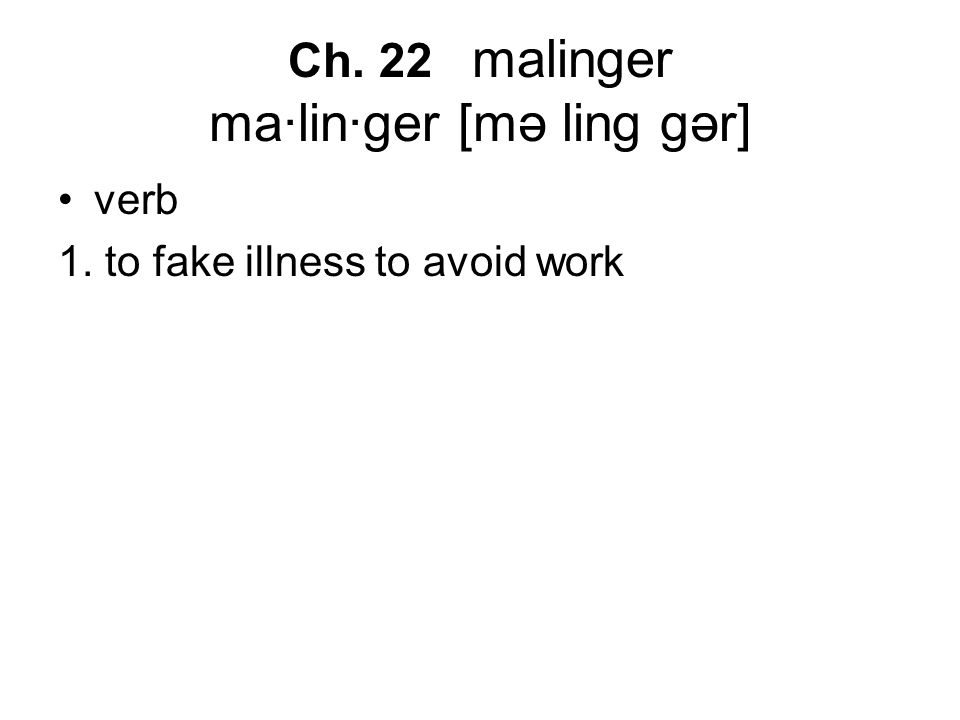 Ch. 22 malinger ma·lin·ger [mə ling gər] verb 1. to fake illness to avoid work