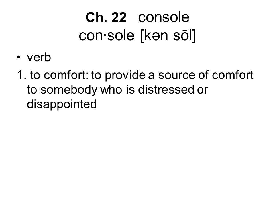 Ch. 22 console con·sole [kən sōl] verb 1.