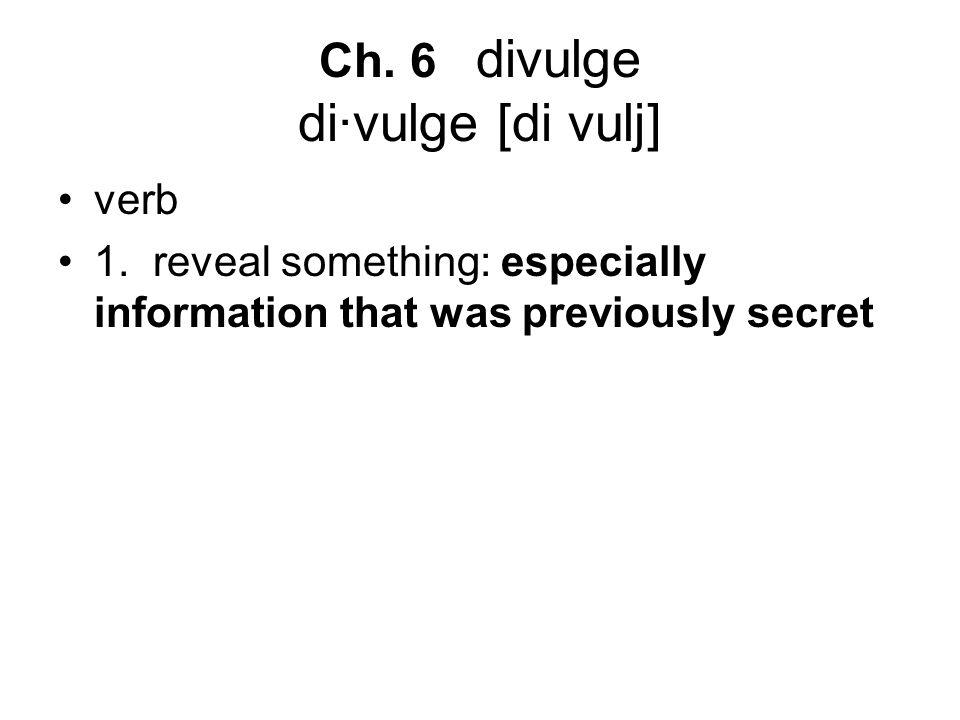 Ch. 6 divulge di·vulge [di vulj] verb 1.