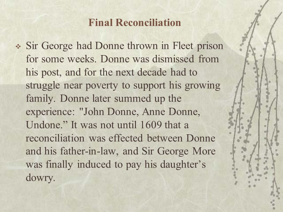 Final Reconciliation  Sir George had Donne thrown in Fleet prison for some weeks. Donne was dismissed from his post, and for the next decade had to s