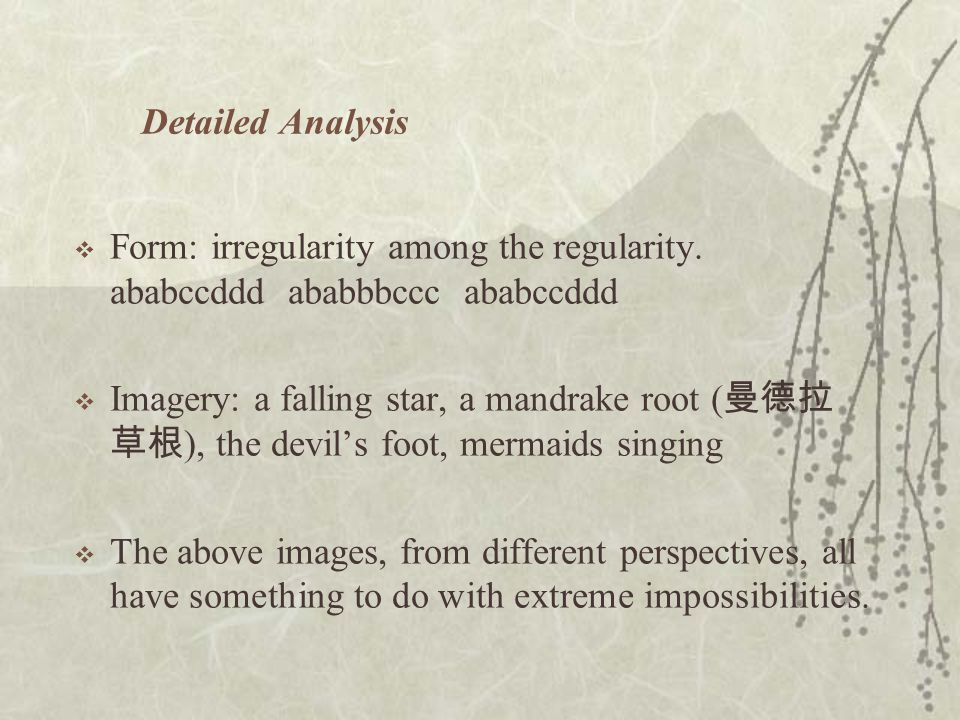 Detailed Analysis  Form: irregularity among the regularity. ababccddd ababbbccc ababccddd  Imagery: a falling star, a mandrake root ( 曼德拉 草根 ), the