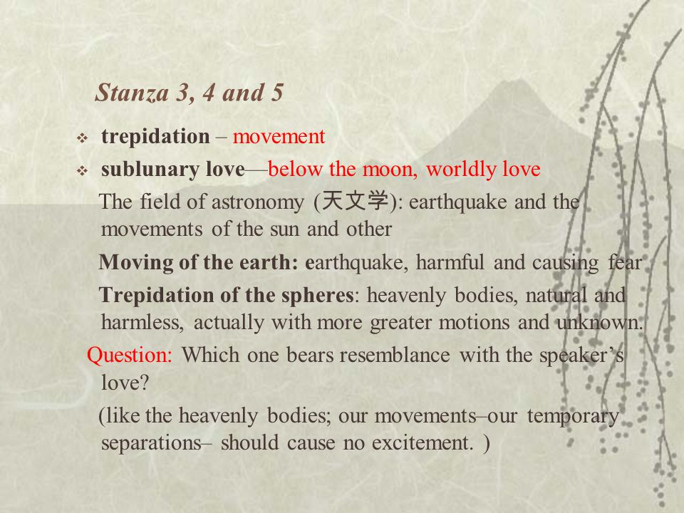 Stanza 3, 4 and 5  trepidation – movement  sublunary love—below the moon, worldly love The field of astronomy ( 天文学 ): earthquake and the movements