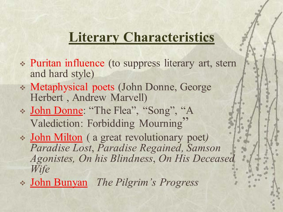 Literary Characteristics  Puritan influence (to suppress literary art, stern and hard style)  Metaphysical poets (John Donne, George Herbert, Andrew