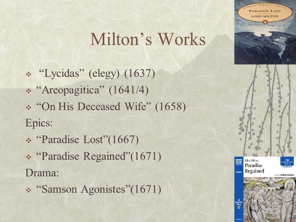 "Milton's Works  ""Lycidas"" (elegy) (1637)  ""Areopagitica"" (1641/4)  ""On His Deceased Wife"" (1658) Epics:  ""Paradise Lost""(1667)  ""Paradise Regaine"