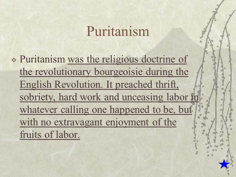 Puritanism  Puritanism was the religious doctrine of the revolutionary bourgeoisie during the English Revolution. It preached thrift, sobriety, hard