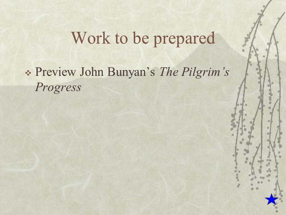 Work to be prepared  Preview John Bunyan's The Pilgrim's Progress