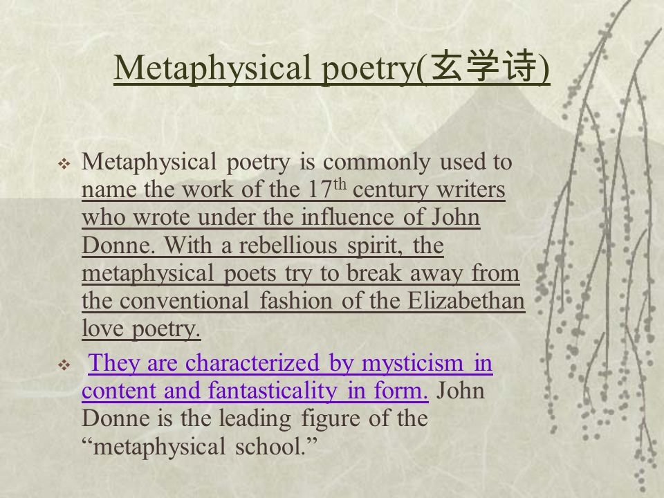 Rise & Fall of Metaphysical Poetry  Metaphysical poetry was rarely read in the 17 th, 18 th and early 19 th century.