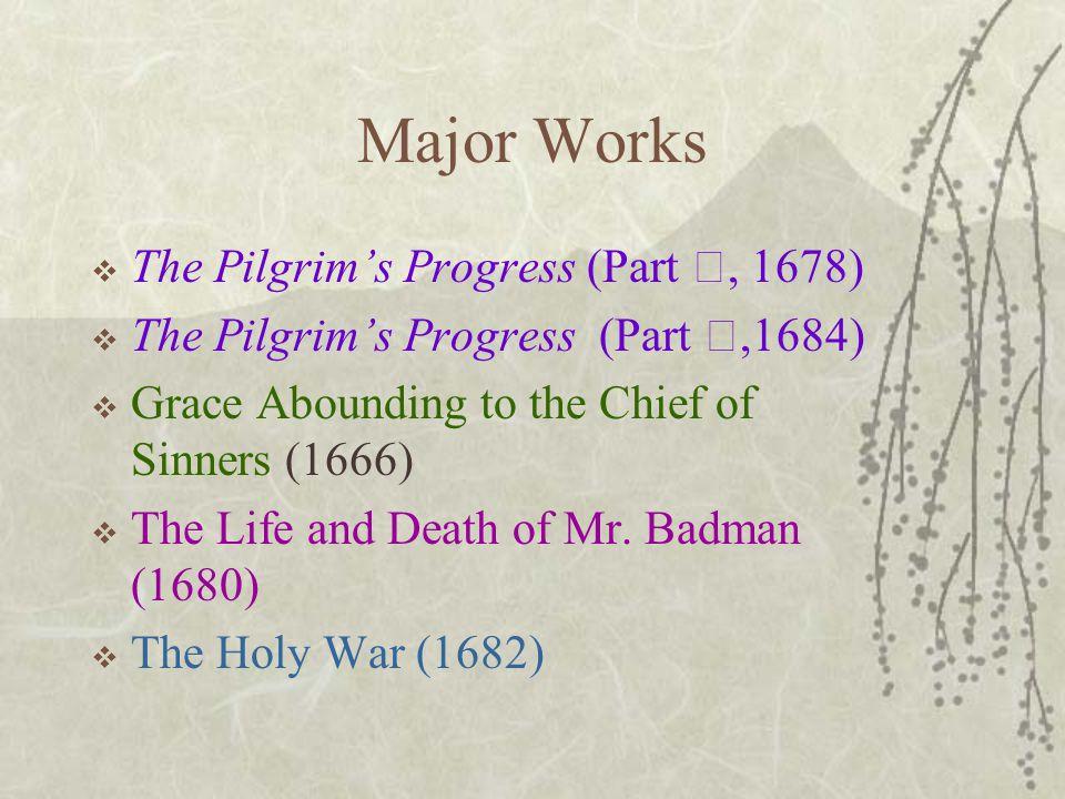 Major Works  The Pilgrim's Progress (Part Ⅰ, 1678)  The Pilgrim's Progress (Part Ⅱ,1684)  Grace Abounding to the Chief of Sinners (1666)  The Life