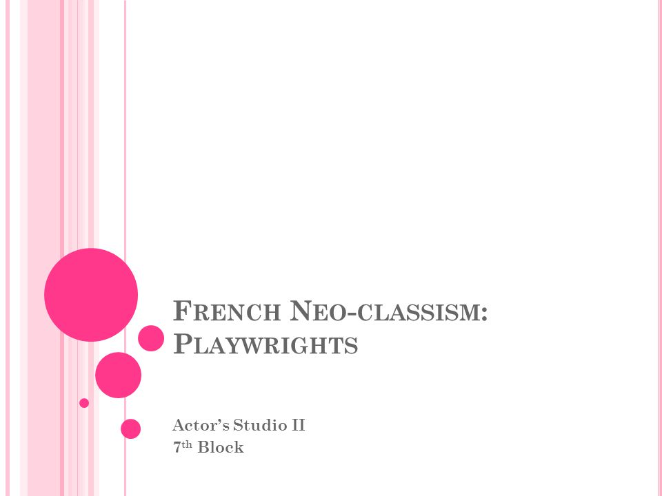 F RENCH N EO - CLASSISM : P LAYWRIGHTS Actor's Studio II 7 th Block
