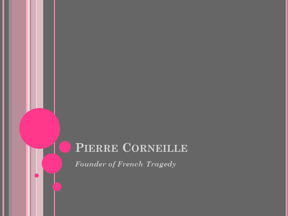 P IERRE C ORNEILLE Founder of French Tragedy