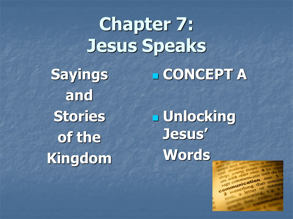 Chapter 7: Jesus Speaks SayingsandStories of the Kingdom CONCEPT A CONCEPT A Unlocking Jesus' Unlocking Jesus'Words