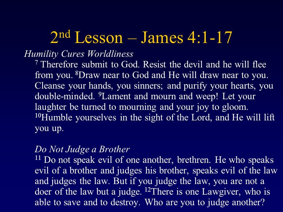 2 nd Lesson – James 4:1-17 Humility Cures Worldliness 7 Therefore submit to God.