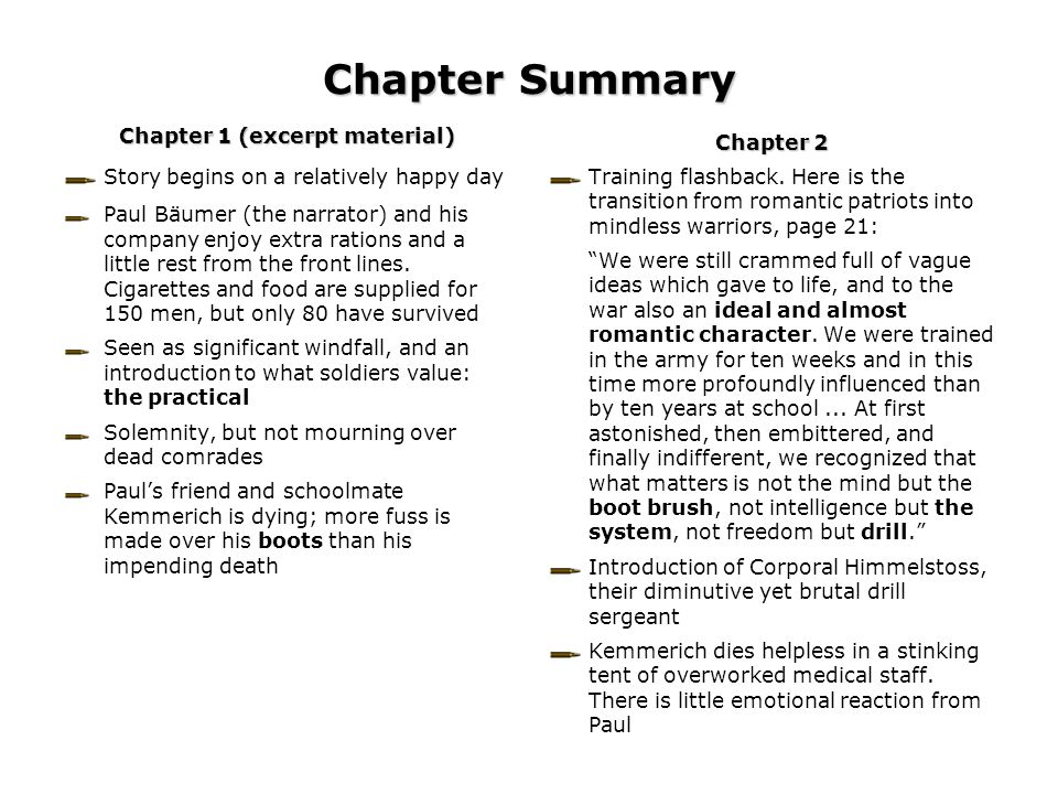 Chapter Summary Chapter 1 (excerpt material) Story begins on a relatively happy day Paul Bäumer (the narrator) and his company enjoy extra rations and a little rest from the front lines.