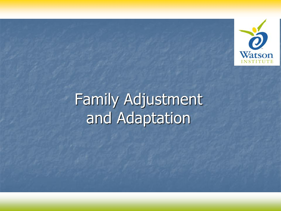 Family Adjustment and Adaptation Family Adjustment and Adaptation