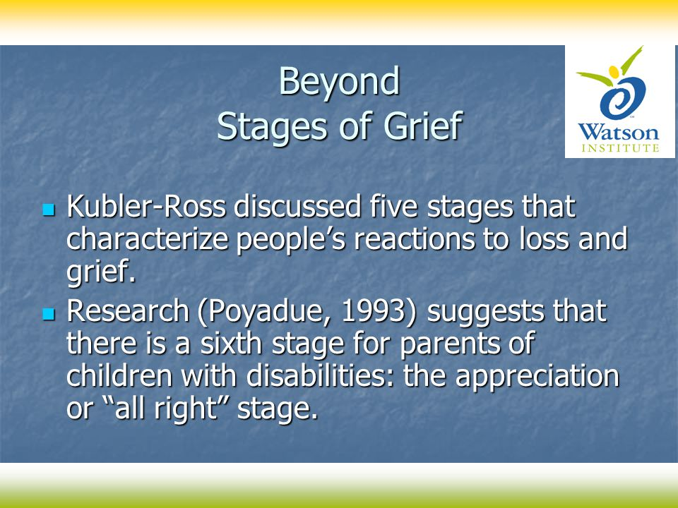 Beyond Stages of Grief Kubler-Ross discussed five stages that characterize people's reactions to loss and grief. Kubler-Ross discussed five stages tha