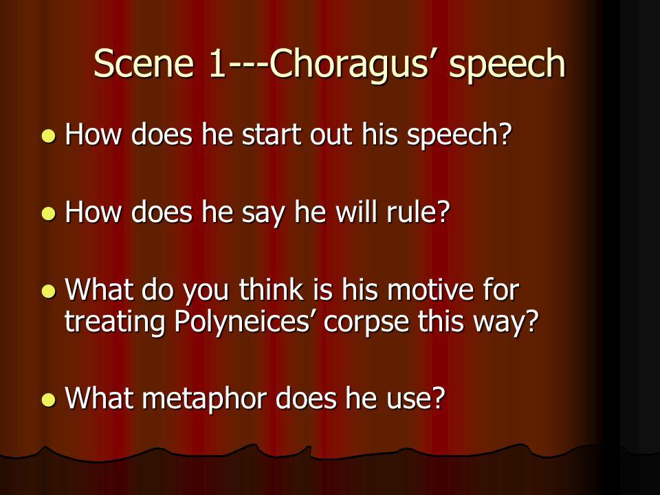 Scene 1---Choragus' speech How does he start out his speech.