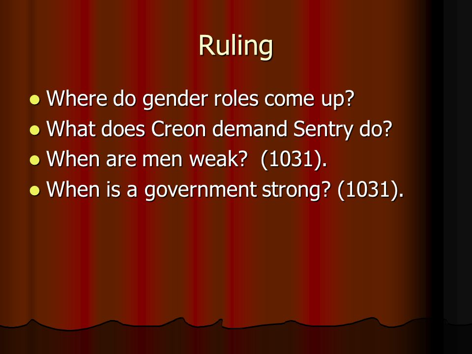 Ruling Where do gender roles come up? Where do gender roles come up? What does Creon demand Sentry do? What does Creon demand Sentry do? When are men