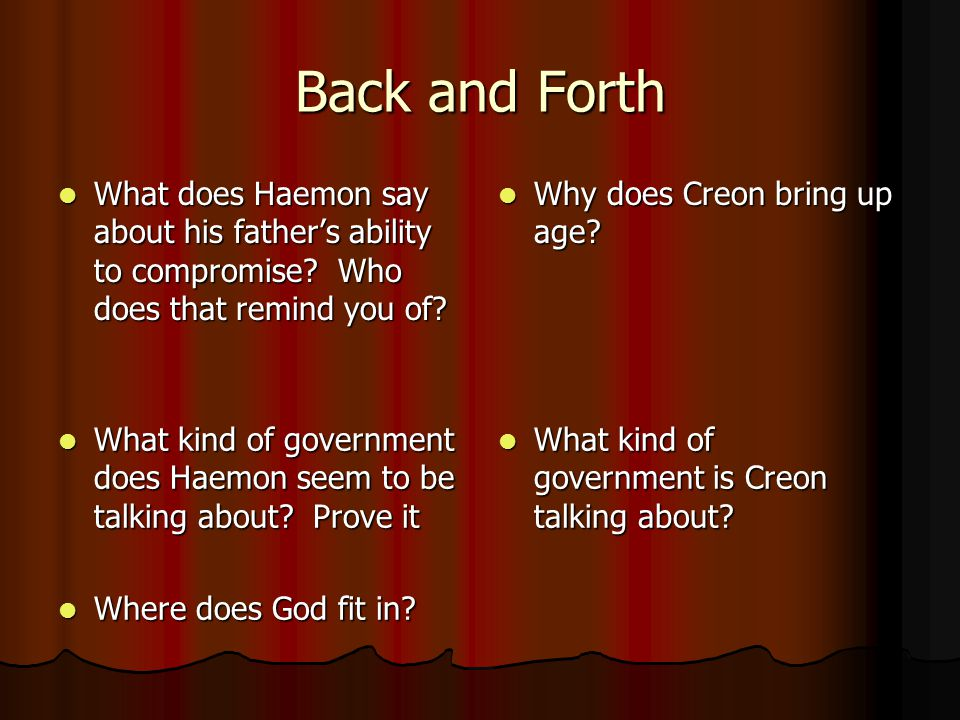 Back and Forth What does Haemon say about his father's ability to compromise? Who does that remind you of? What does Haemon say about his father's abi