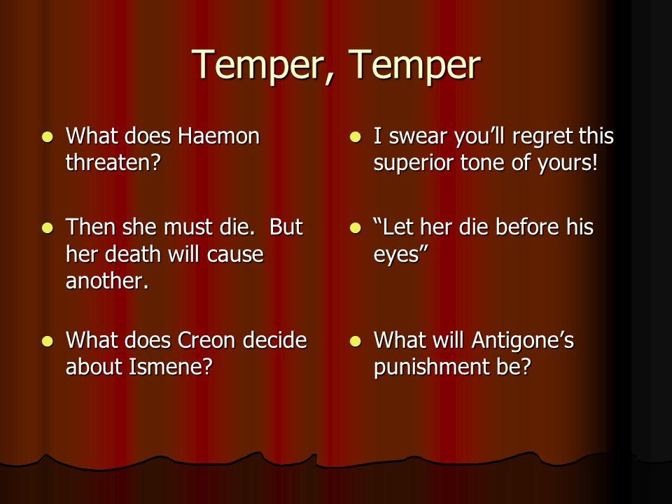 Temper, Temper What does Haemon threaten.What does Haemon threaten.