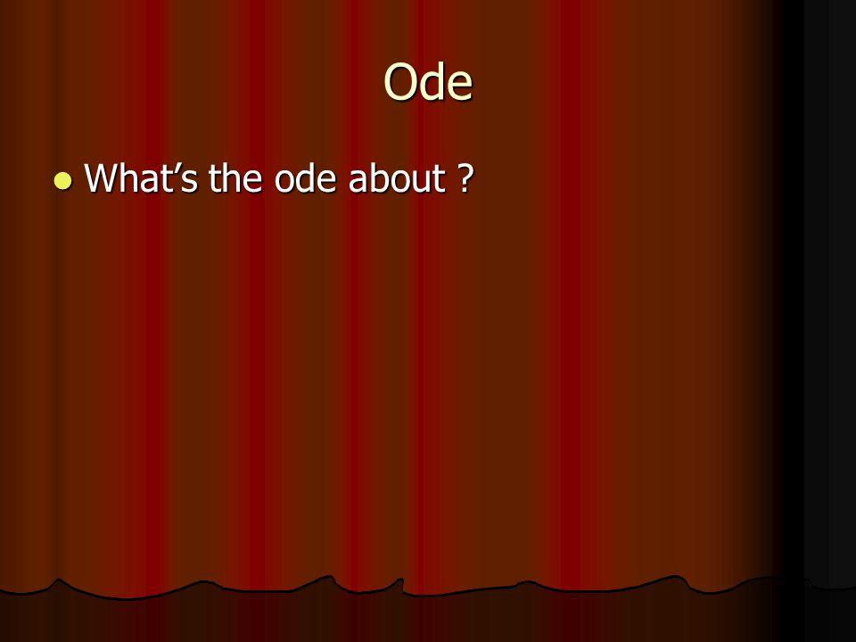 Ode What's the ode about ? What's the ode about ?
