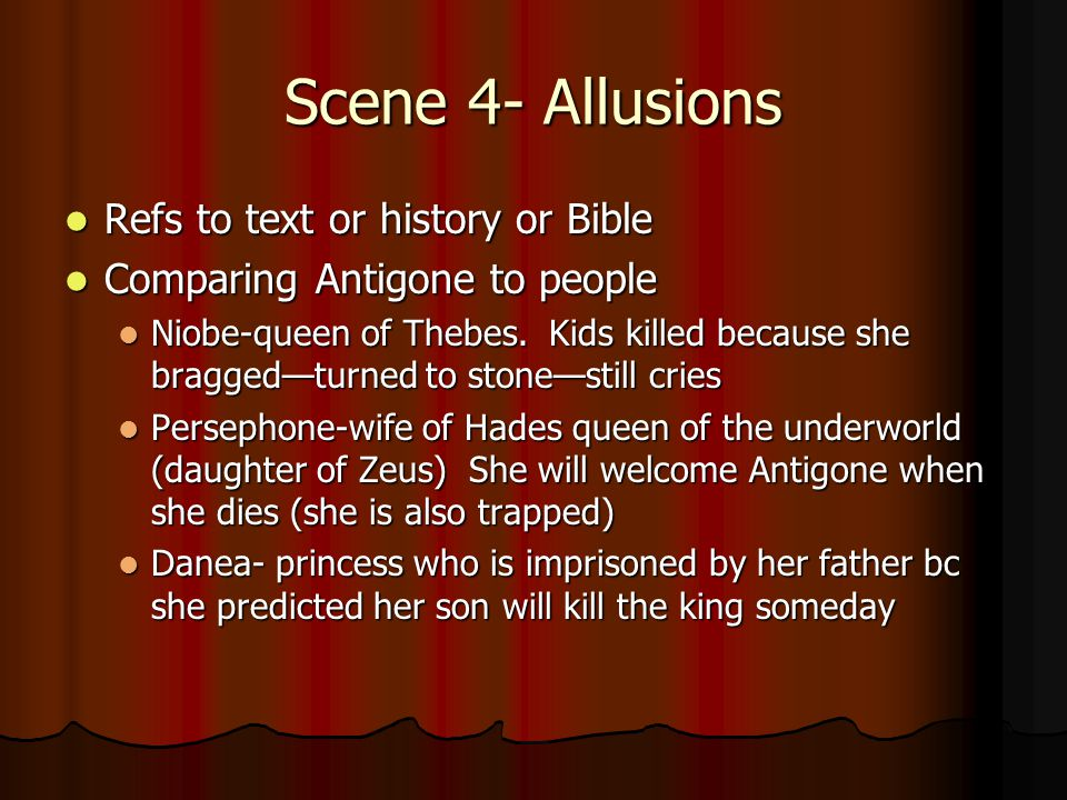 Scene 4- Allusions Refs to text or history or Bible Refs to text or history or Bible Comparing Antigone to people Comparing Antigone to people Niobe-q