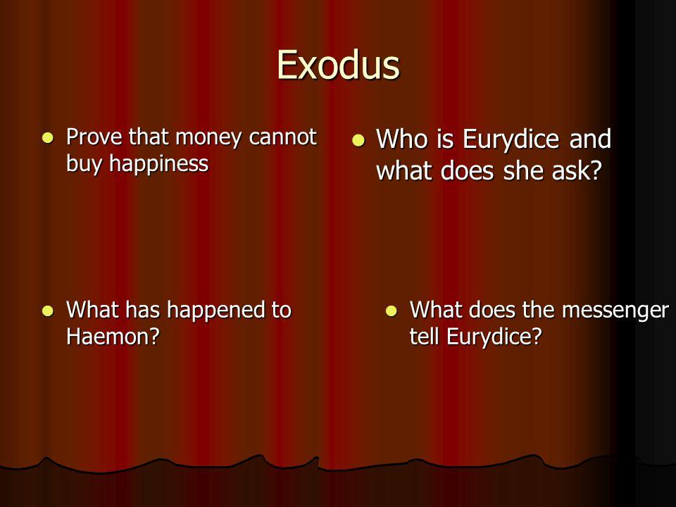 Exodus Prove that money cannot buy happiness Prove that money cannot buy happiness What has happened to Haemon.