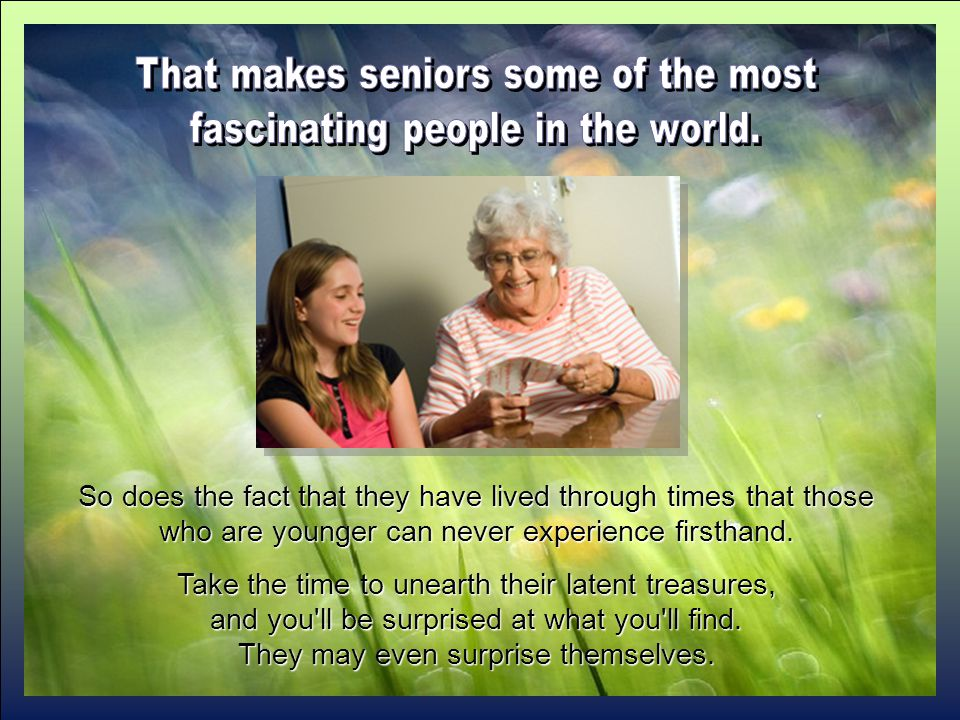 Some seniors may not be as strong or sharp as they once were, but the intangibles that matter most, those personal qualities that make them the unique