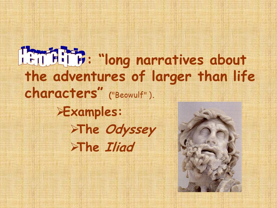 : long narratives about the adventures of larger than life characters ( Beowulf ).