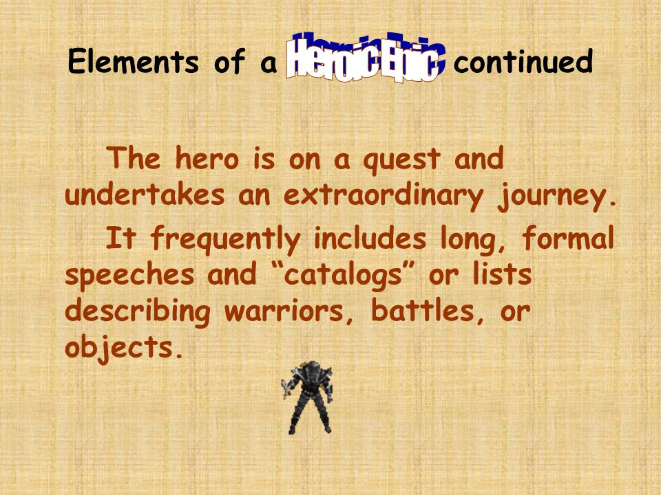 Elements of a continued The hero is on a quest and undertakes an extraordinary journey.