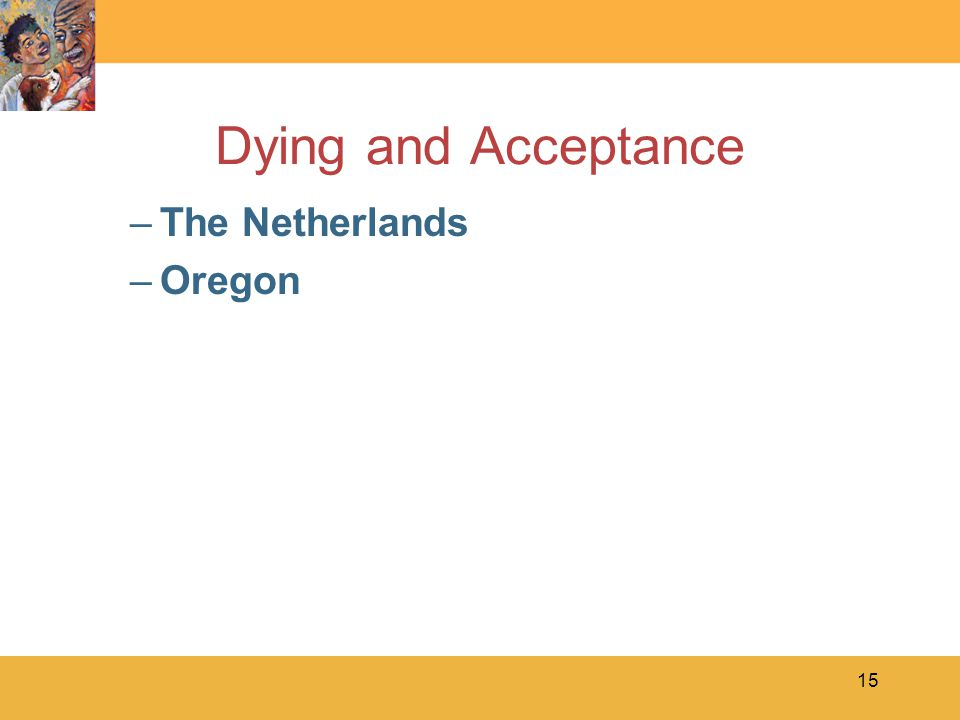 15 Dying and Acceptance –The Netherlands –Oregon