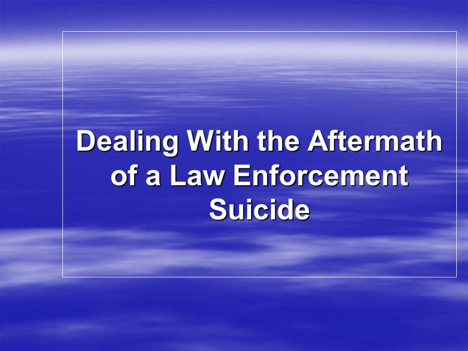 Dealing With the Aftermath of a Law Enforcement Suicide