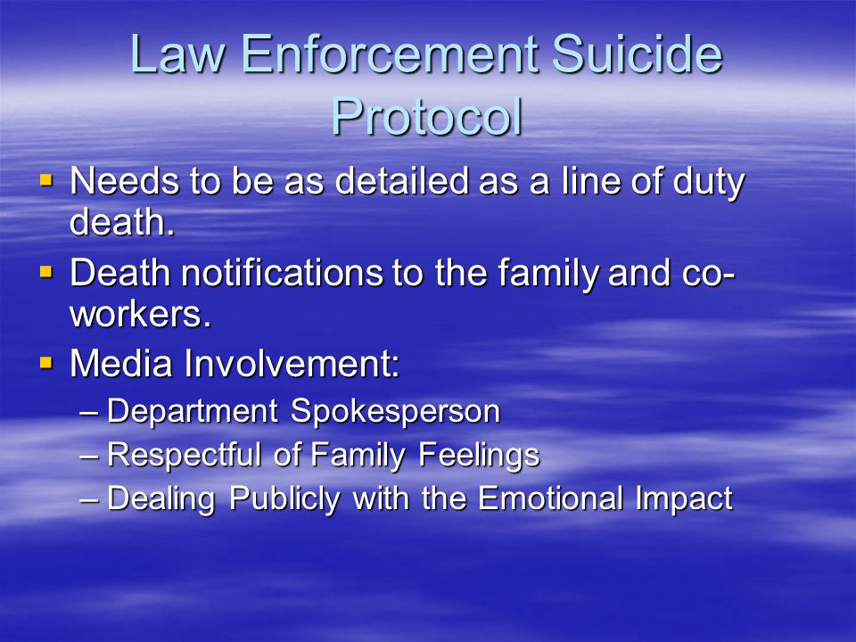 Law Enforcement Suicide Protocol  Needs to be as detailed as a line of duty death.